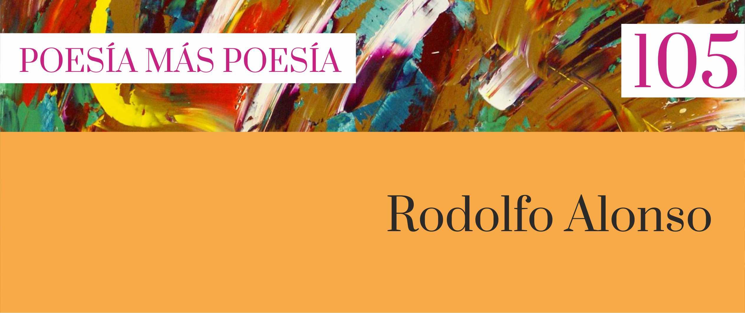105 Poesía más Poesía: Rodolfo Alonso