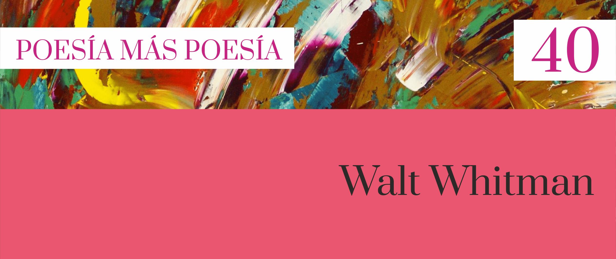 40. Poesía más Poesía: Walt Whitman