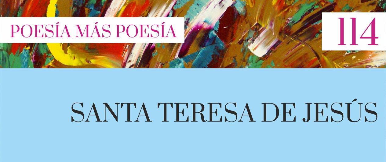 114. Poesía más Poesía: Santa Teresa de Jesús