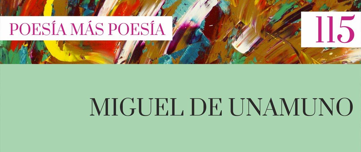 115. Poesía más Poesía: Miguel de Unamuno