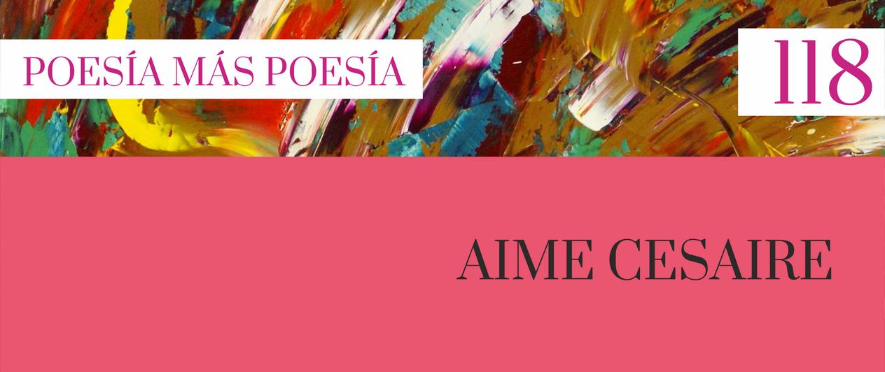 118. Poesía más Poesía:  Aimé Césaire