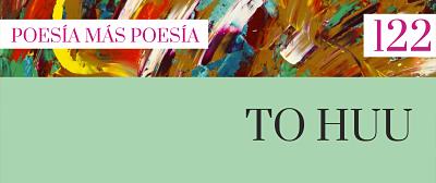 122. Poesía más Poesía: To Huu
