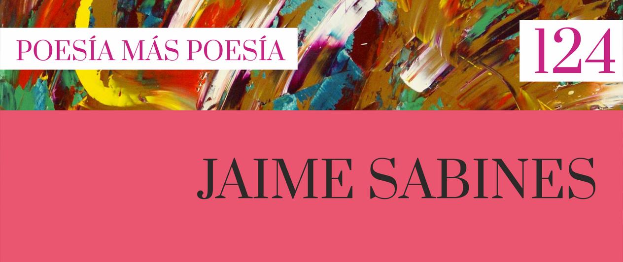 124. Poesía más Poesía: Jaime Sabines