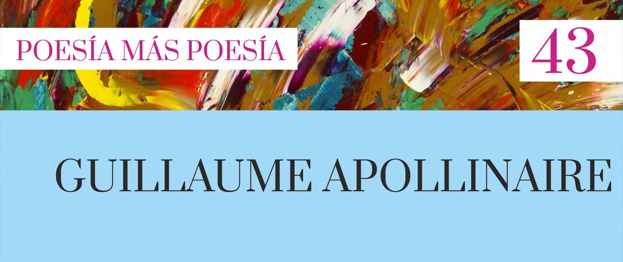 43. Poesía más Poesía: Guillaume Apollinaire