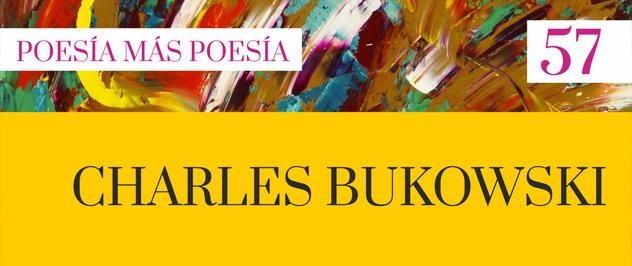 57. Poesía más Poesía: Charles Bukowski