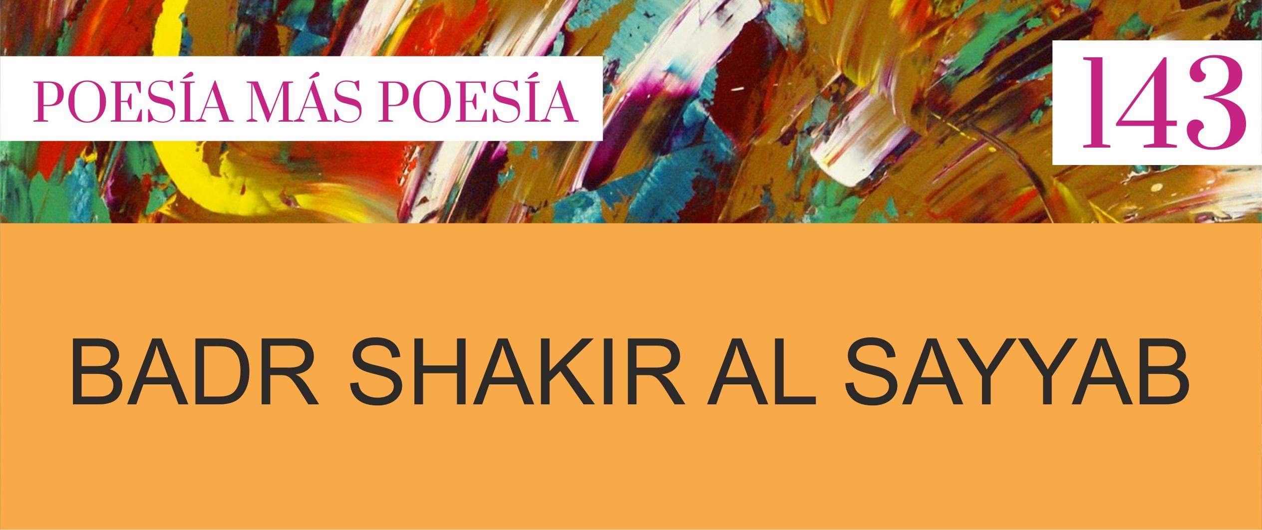 143. Poesía más Poesía: Badr Shakir Al Sayyab